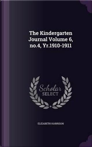 The Kindergarten Journal Volume 6, No.4, Yr.1910-1911 by Elizabeth Harrison