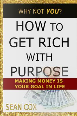 How to Get Rich With Purpose by Sean Cox