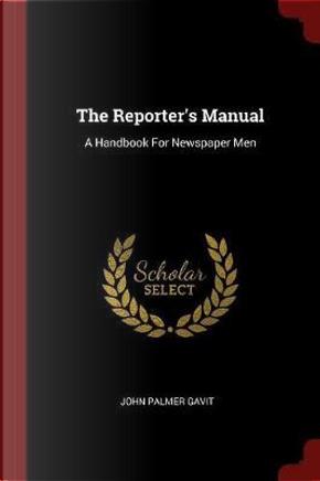 The Reporter's Manual by John Palmer Gavit