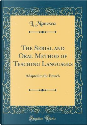 The Serial and Oral Method of Teaching Languages by L. Manesca