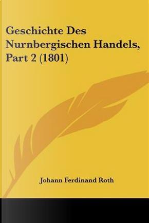 Geschichte Des Nurnbergischen Handels, Part 2 (1801) by Johann Ferdinand Roth