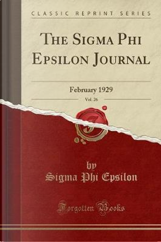 The Sigma Phi Epsilon Journal, Vol. 26 by Sigma Phi Epsilon