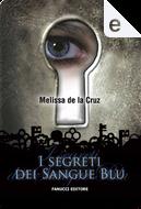 I segreti dei Sangue Blu by Melissa de la Cruz