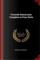 Towards Democracy. Complete in Four Parts by Edward Carpenter