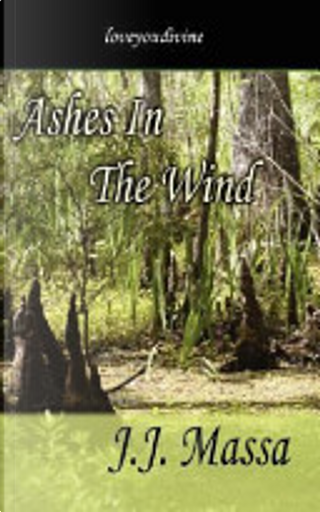 Ashes in the Wind by J. J. Massa