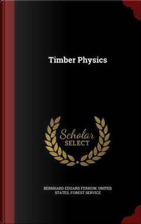 Timber Physics by Bernhard Eduard Fernow