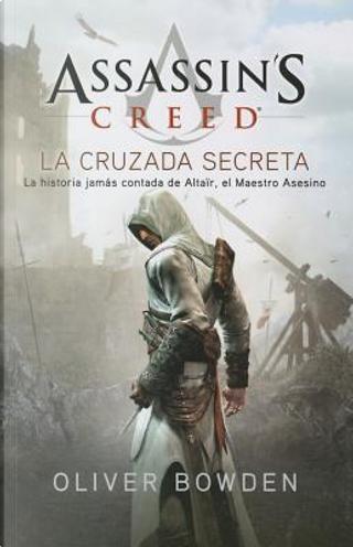 La cruzada secreta/ The Secret Crusade by Oliver Bowden