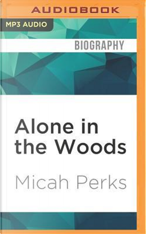 Alone in the Woods by Micah Perks