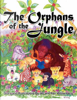 The Orphans of the Jungle by Jeanette A. Wittenberg