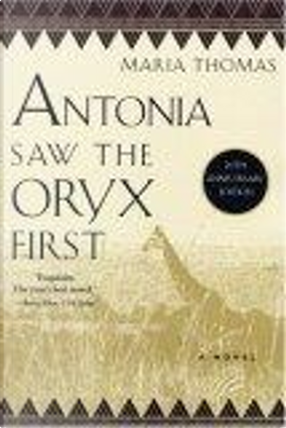 Antonia Saw the Oryx First by George Packer, Maria Thomas