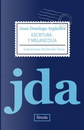 Escritura y melancolía by Juan Domingo Argüelles