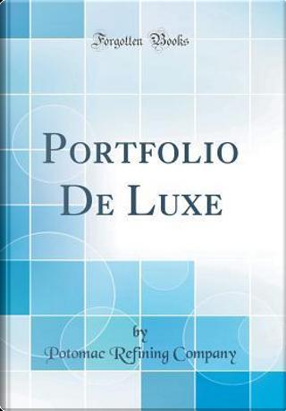Portfolio De Luxe (Classic Reprint) by Potomac Refining Company
