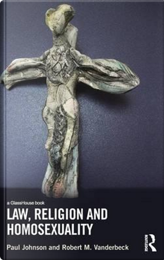Law, Religion and Homosexuality by PAUL JOHNSON