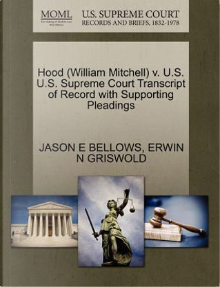 Hood (William Mitchell) V. U.S. U.S. Supreme Court Transcript of Record with Supporting Pleadings by Jason E. Bellows
