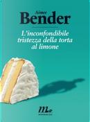 L'inconfondibile tristezza della torta al limone by Aimee Bender