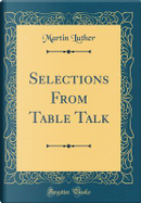 Selections From Table Talk (Classic Reprint) by Martin Luther