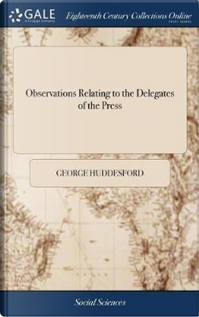 Observations Relating to the Delegates of the Press by George Huddesford
