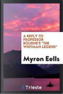 """A Reply to Professor Bourne's """"The Whitman Legend"""" by Myron Eells"""