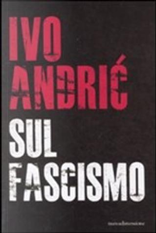 Scritti sul fascismo by Ivo Andric
