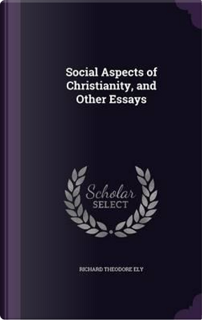 Social Aspects of Christianity, and Other Essays by Richard Theodore Ely