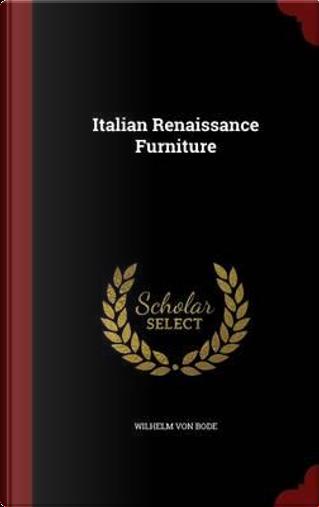 Italian Renaissance Furniture by Wilhelm von Bode