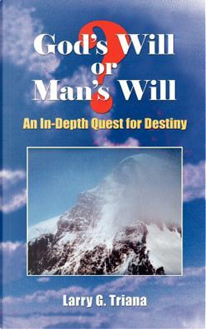 God's Will or Man's Will by Larry G. Triana