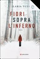Fiori sopra l'inferno by Ilaria Tuti