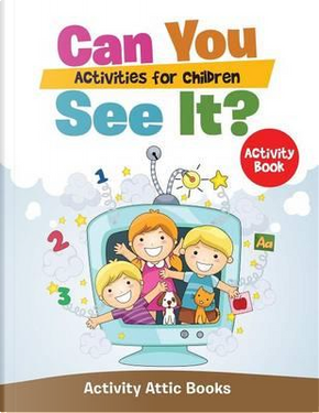 Can You See It? Activities for Children Activity Book by Activity Attic Books