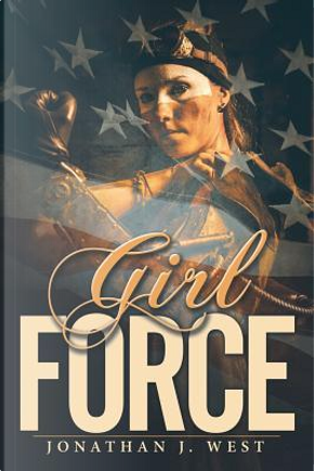 Girl Force by Jonathan J. West