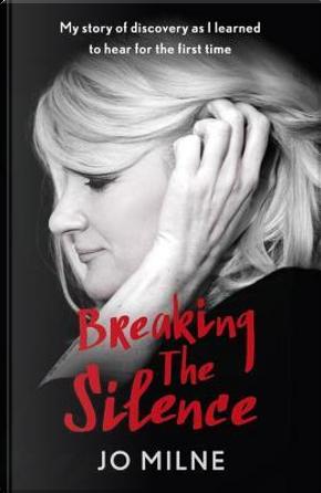 Breaking the Silence by Jo Milne