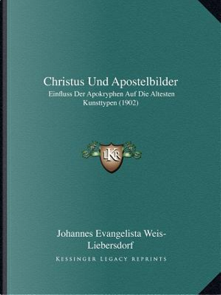 Christus Und Apostelbilder by Johannes Evangelista Weis-Liebersdorf