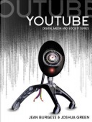 YouTube by Henry Jenkins, Jean Burgess, John Hartley, Joshua Green