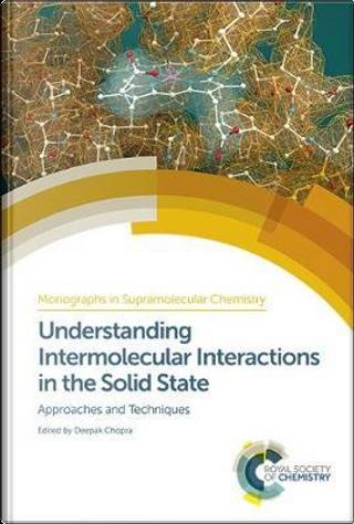 Understanding Intermolecular Interactions in the Solid State (Monographs in Supramolecular C) by DEEPAK CHOPRA