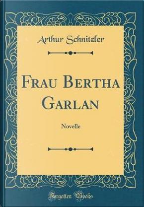 Frau Bertha Garlan by Arthur Schnitzler