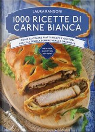 1000 ricette di carne bianca by Laura Rangoni