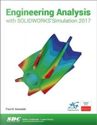 Engineering Analysis with SOLIDWORKS Simulation 2017 by Paul Kurowski