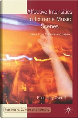 Affective Intensities in Extreme Music Scenes by Rosemary Overell