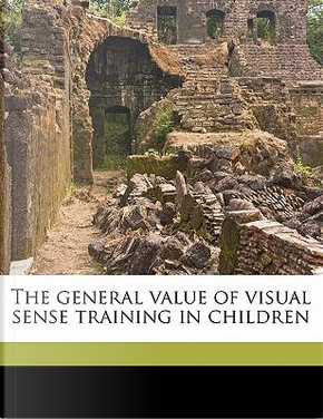 The General Value of Visual Sense Training in Children by Chang Ping Wang