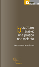 Boicottare Israele: una pratica non violenta by Alfredo Tradardi, Diana Carminati