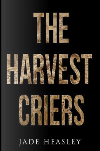 The Harvest Criers by Jade Heasley