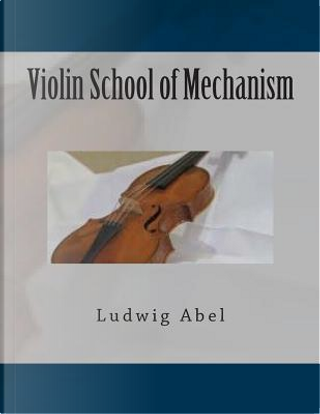Violin School of Mechanism by Ludwig Abel