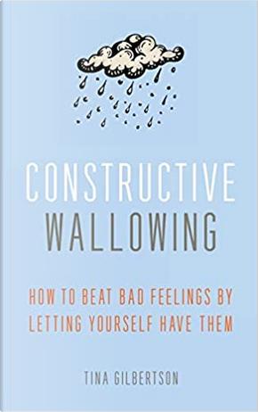 Constructive Wallowing by Tina Gilbertson