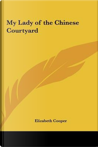My Lady of the Chinese Courtyard by Elizabeth Cooper