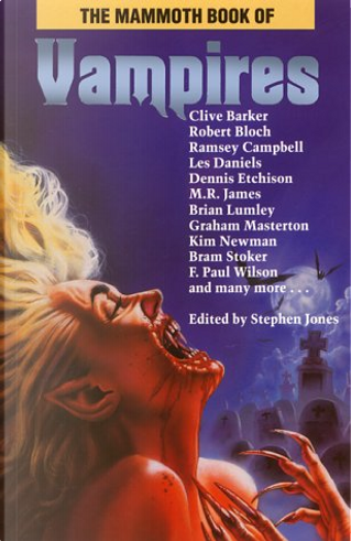 Vampires by Bram Stoker, Brian Lumley, Clive Barker, Dennis Etchison, F. Paul Wislon, Graham Masterton, Kim Newman, Les Daniels, M. R. James, Ramsey Cambell, Robert Bloch
