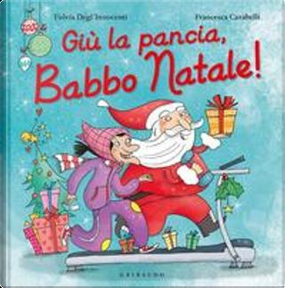 Giù la pancia, Babbo Natale! Ediz. a colori by Fulvia Degl'Innocenti