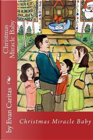 Christmas Miracle Baby by Evan Caritas