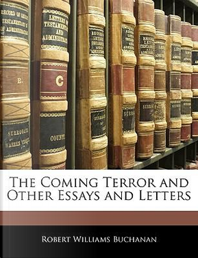 The Coming Terror and Other Essays and Letters by Robert Williams Buchanan
