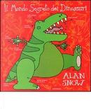 Il mondo segreto dei dinosauri by Alan Snow