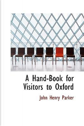 A Hand-book for Visitors to Oxford by John Henry Parker