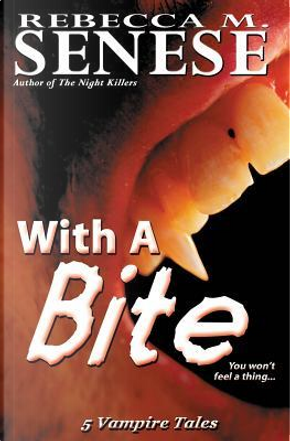 With a Bite by Rebecca M. Senese